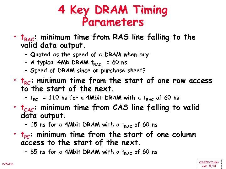 4 Key DRAM Timing Parameters • t. RAC: minimum time from RAS line falling