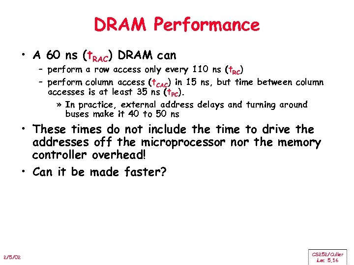 DRAM Performance • A 60 ns (t. RAC) DRAM can – perform a row