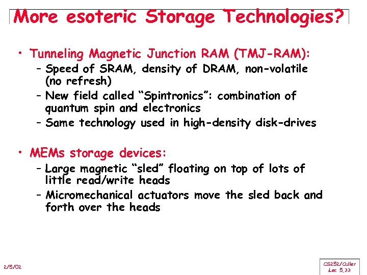 More esoteric Storage Technologies? • Tunneling Magnetic Junction RAM (TMJ-RAM): – Speed of SRAM,