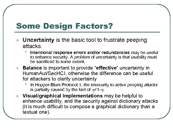 Some Design Factors? l Uncertainty is the basic tool to frustrate peeping attacks. •