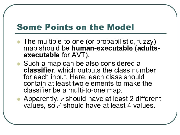 Some Points on the Model l The multiple-to-one (or probabilistic, fuzzy) map should be