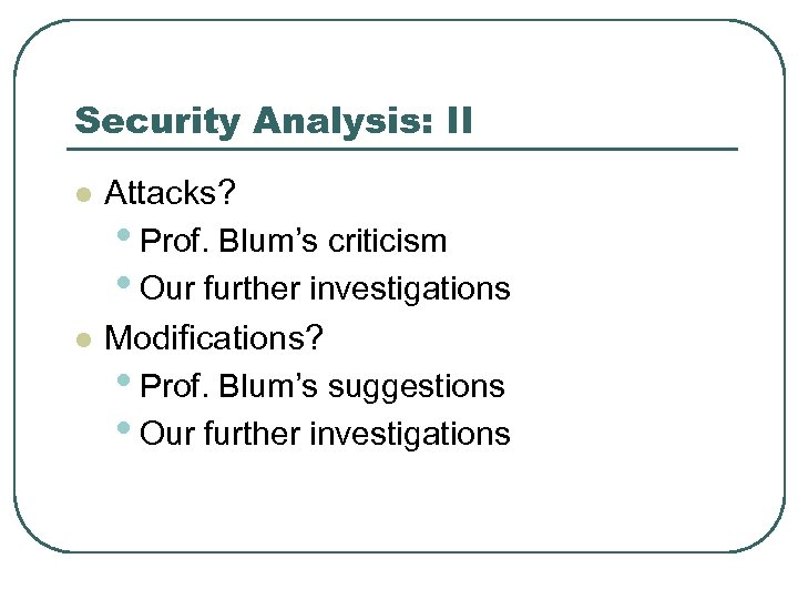 Security Analysis: II l l Attacks? • Prof. Blum's criticism • Our further investigations