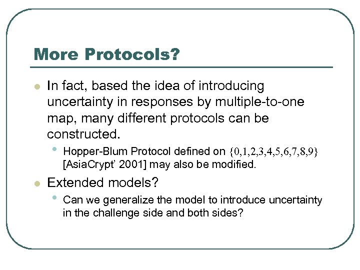 More Protocols? l In fact, based the idea of introducing uncertainty in responses by