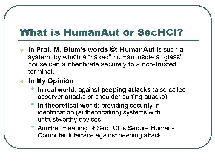 What is Human. Aut or Sec. HCI? l l In Prof. M. Blum's words