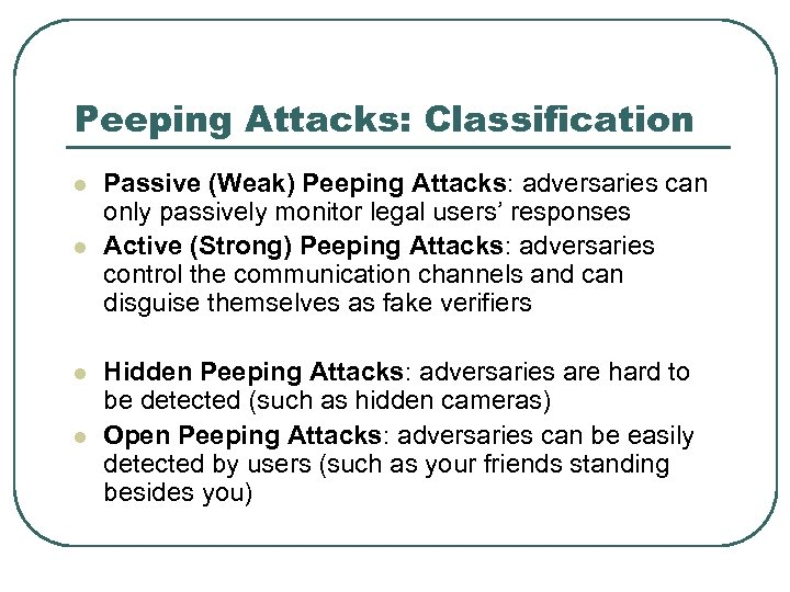 Peeping Attacks: Classification l l Passive (Weak) Peeping Attacks: adversaries can only passively monitor