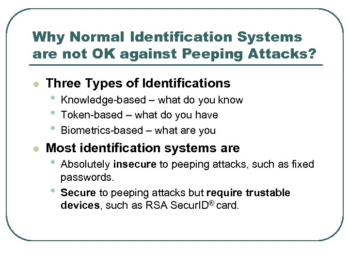 Why Normal Identification Systems are not OK against Peeping Attacks? l l Three Types