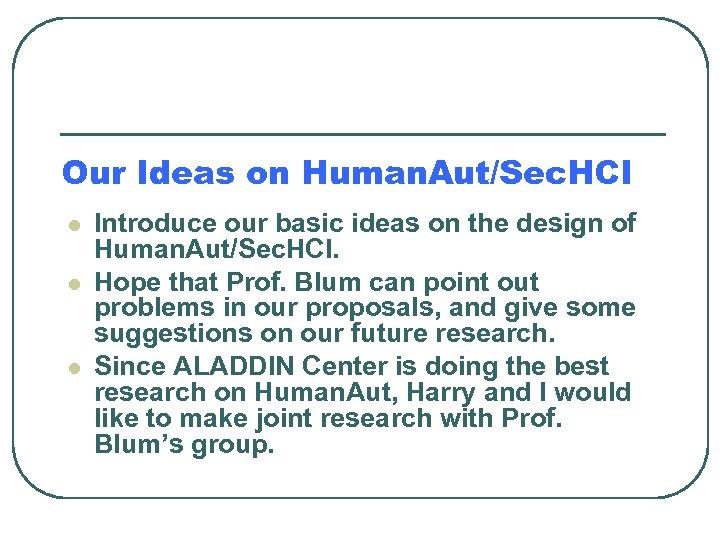 Our Ideas on Human. Aut/Sec. HCI l l l Introduce our basic ideas on
