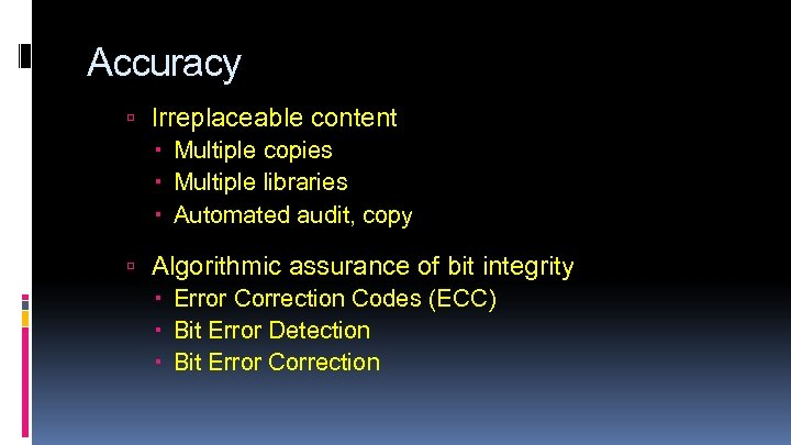 Accuracy Irreplaceable content Multiple copies Multiple libraries Automated audit, copy Algorithmic assurance of bit