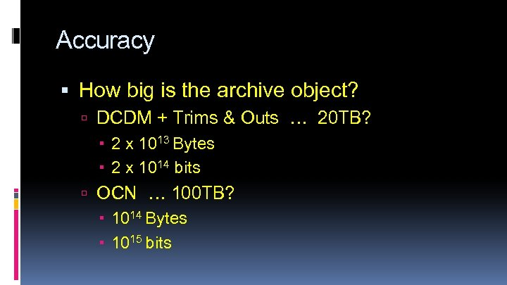 Accuracy How big is the archive object? DCDM + Trims & Outs … 20