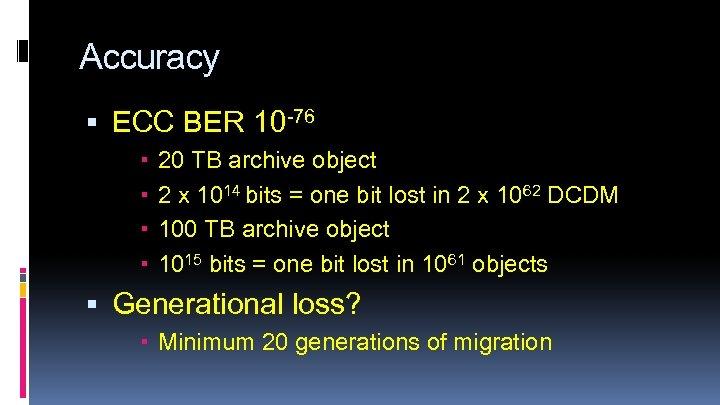 Accuracy ECC BER 10 -76 20 TB archive object 2 x 1014 bits =