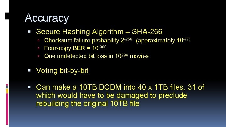 Accuracy Secure Hashing Algorithm – SHA-256 Checksum failure probability 2 -256 (approximately 10 -77)
