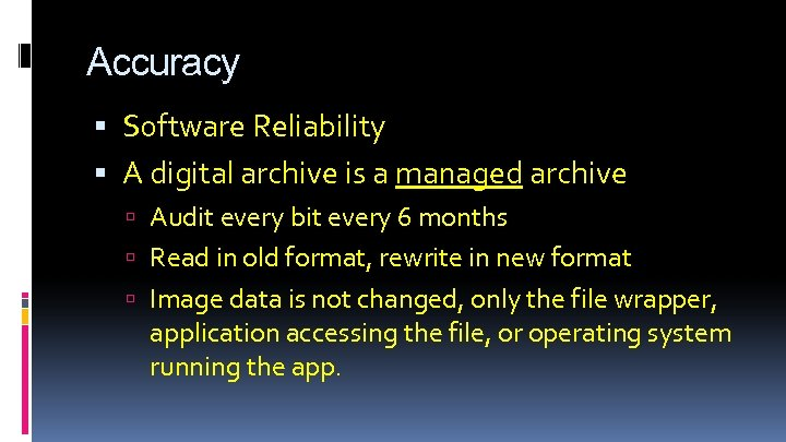 Accuracy Software Reliability A digital archive is a managed archive Audit every bit every