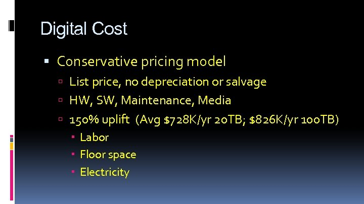 Digital Cost Conservative pricing model List price, no depreciation or salvage HW, SW, Maintenance,