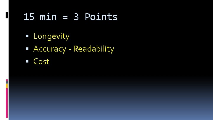 15 min = 3 Points Longevity Accuracy - Readability Cost