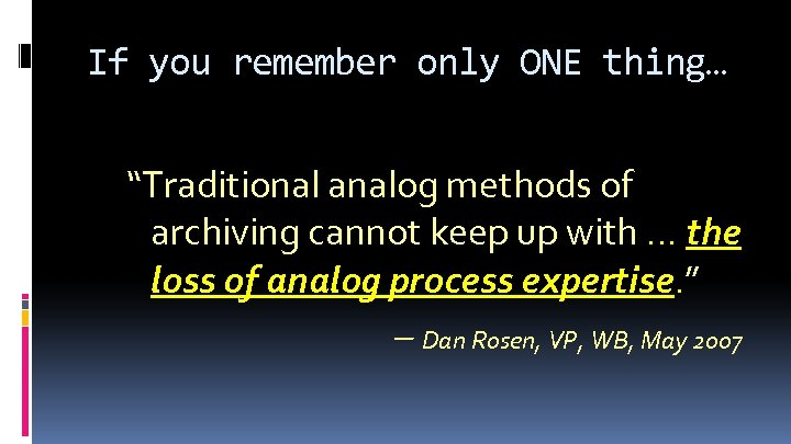 "If you remember only ONE thing… ""Traditional analog methods of archiving cannot keep up"