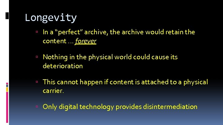 "Longevity In a ""perfect"" archive, the archive would retain the content … forever Nothing"