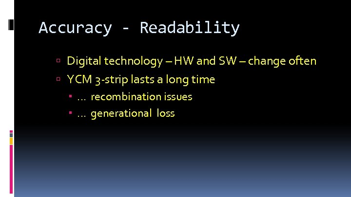 Accuracy - Readability Digital technology – HW and SW – change often YCM 3