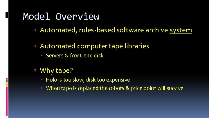 Model Overview Automated, rules-based software archive system Automated computer tape libraries Servers & front-end