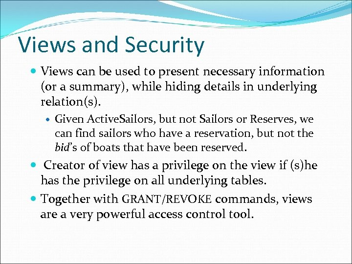 Views and Security Views can be used to present necessary information (or a summary),