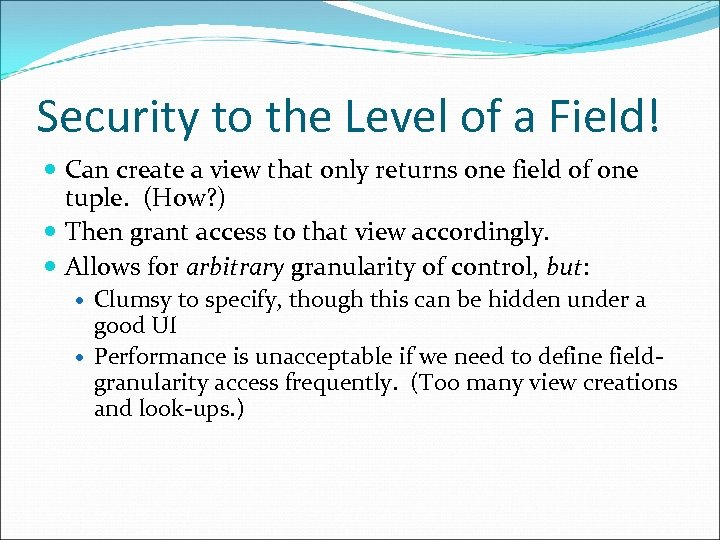 Security to the Level of a Field! Can create a view that only returns