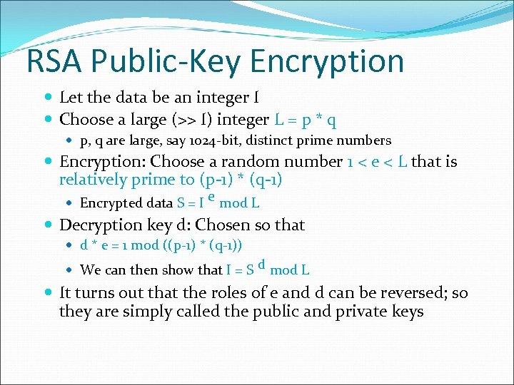 RSA Public-Key Encryption Let the data be an integer I Choose a large (>>