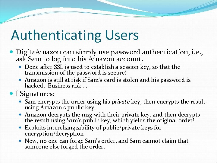 Authenticating Users Digita. Amazon can simply use password authentication, i. e. , ask Sam