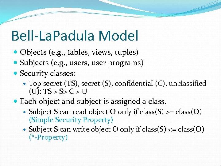 Bell-La. Padula Model Objects (e. g. , tables, views, tuples) Subjects (e. g. ,