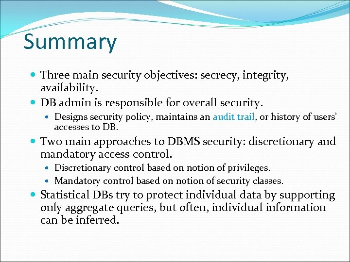 Summary Three main security objectives: secrecy, integrity, availability. DB admin is responsible for overall