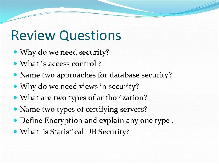 Review Questions Why do we need security? What is access control ? Name two