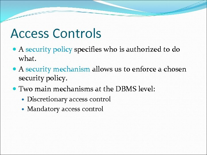 Access Controls A security policy specifies who is authorized to do what. A security