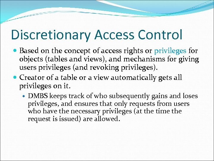 Discretionary Access Control Based on the concept of access rights or privileges for objects