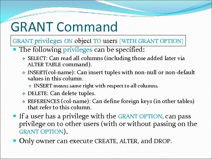 GRANT Command GRANT privileges ON object TO users [WITH GRANT OPTION] The following privileges
