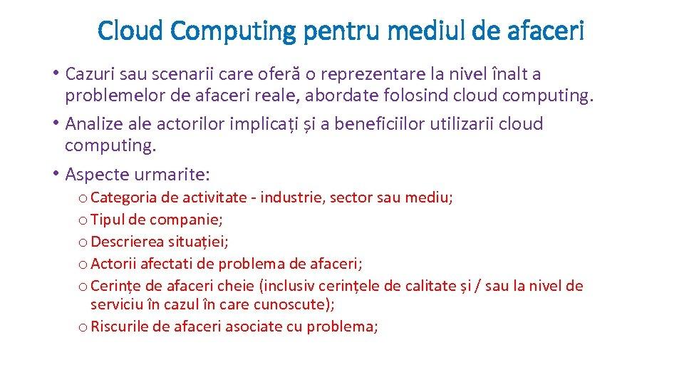 Cloud Computing pentru mediul de afaceri • Cazuri sau scenarii care oferă o reprezentare