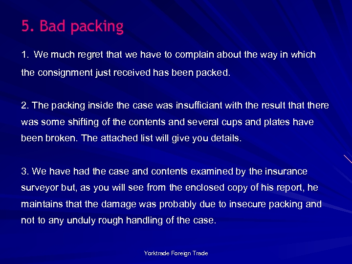5. Bad packing 1. We much regret that we have to complain about the