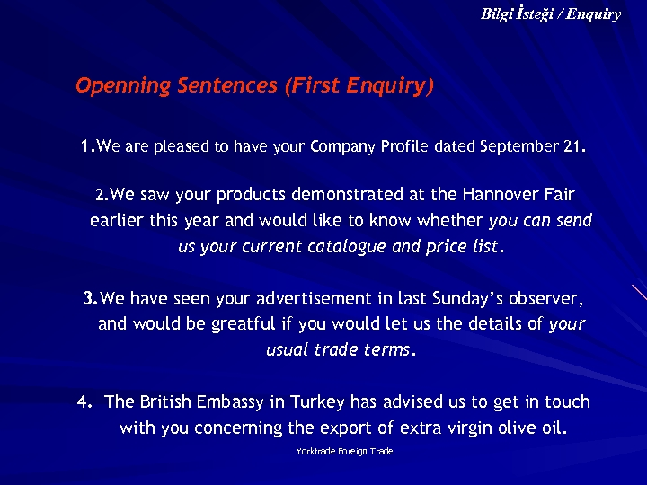 Bilgi İsteği / Enquiry Openning Sentences (First Enquiry) 1. We are pleased to have