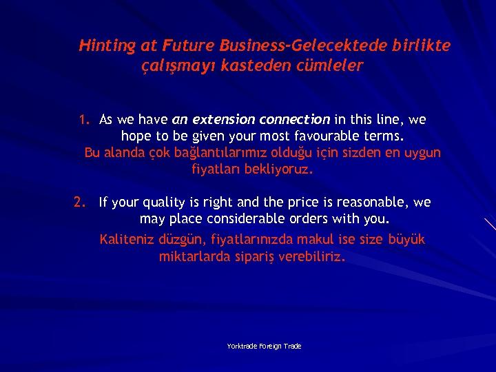 Hinting at Future Business-Gelecektede birlikte çalışmayı kasteden cümleler 1. As we have an extension