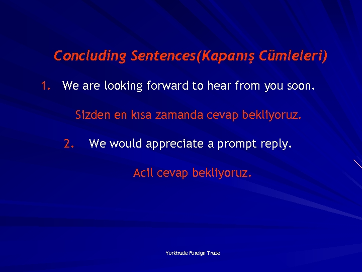 Concluding Sentences(Kapanış Cümleleri) 1. We are looking forward to hear from you soon. Sizden