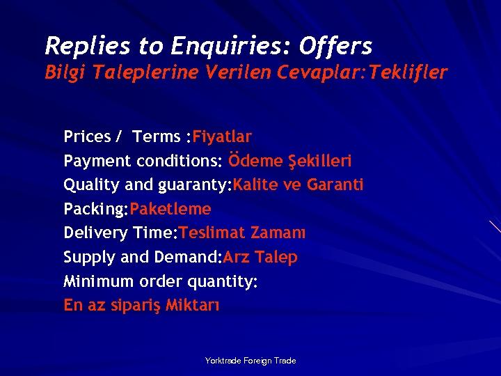 Replies to Enquiries: Offers Bilgi Taleplerine Verilen Cevaplar: Teklifler Prices / Terms : Fiyatlar