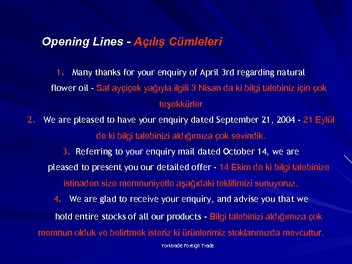 Opening Lines - Açılış Cümleleri 1. Many thanks for your enquiry of April 3