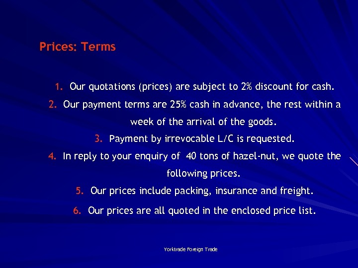 Prices: Terms 1. Our quotations (prices) are subject to 2% discount for cash. 2.