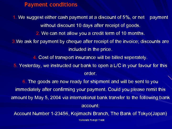 Payment conditions 1. We suggest either cash payment at a discount of 5%, or