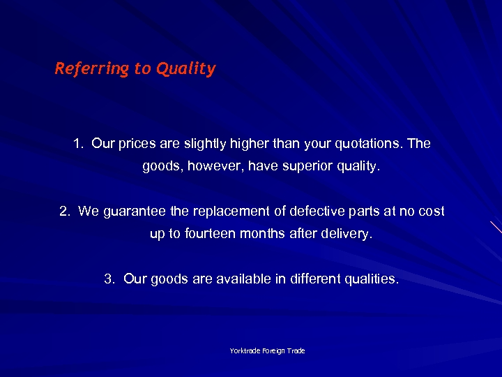 Referring to Quality 1. Our prices are slightly higher than your quotations. The goods,