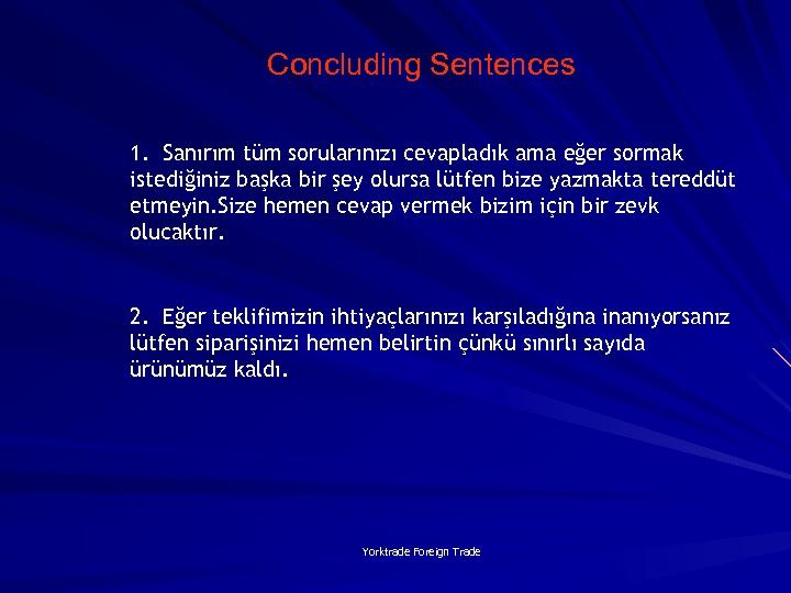 Concluding Sentences 1. Sanırım tüm sorularınızı cevapladık ama eğer sormak istediğiniz başka bir şey