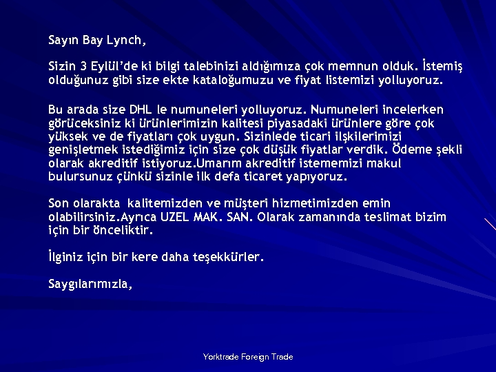 Sayın Bay Lynch, Sizin 3 Eylül'de ki bilgi talebinizi aldığımıza çok memnun olduk. İstemiş