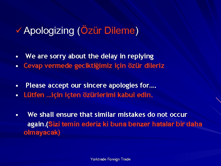 ü Apologizing (Özür Dileme) We are sorry about the delay in replying • Cevap