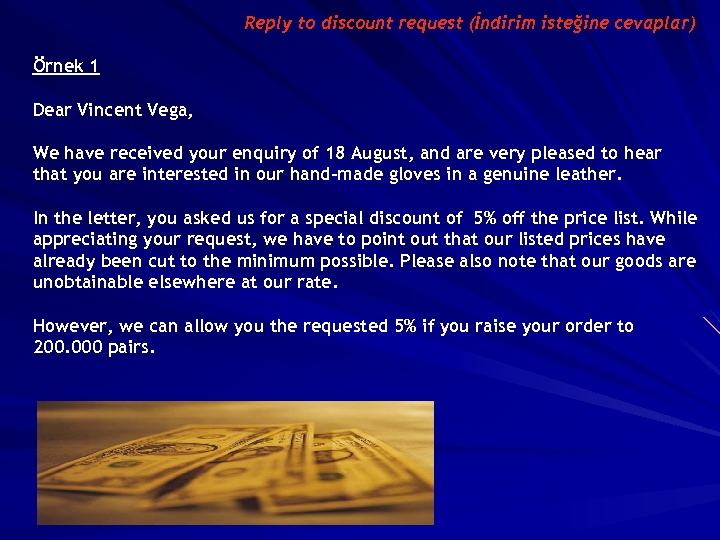 Reply to discount request (İndirim isteğine cevaplar) Örnek 1 Dear Vincent Vega, We have