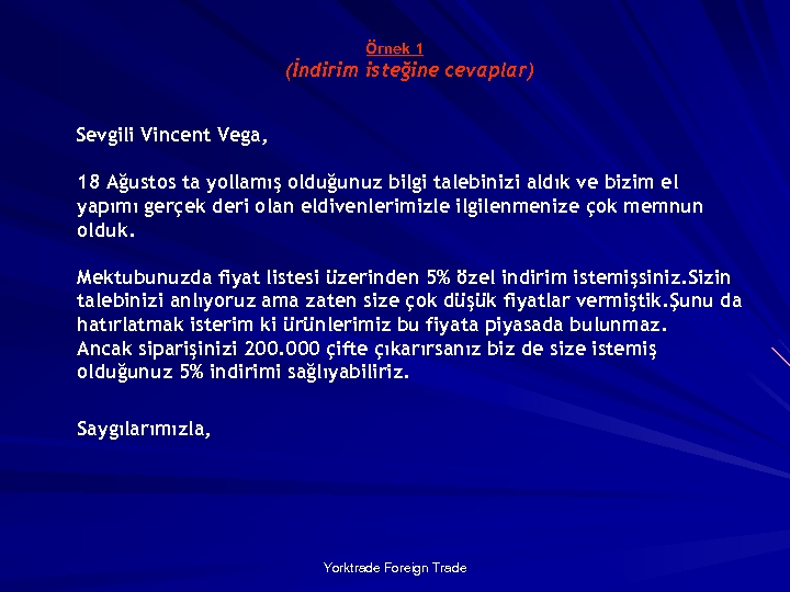 Örnek 1 (İndirim isteğine cevaplar) Sevgili Vincent Vega, 18 Ağustos ta yollamış olduğunuz bilgi
