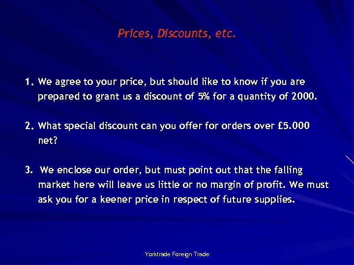 Prices, Discounts, etc. 1. We agree to your price, but should like to know