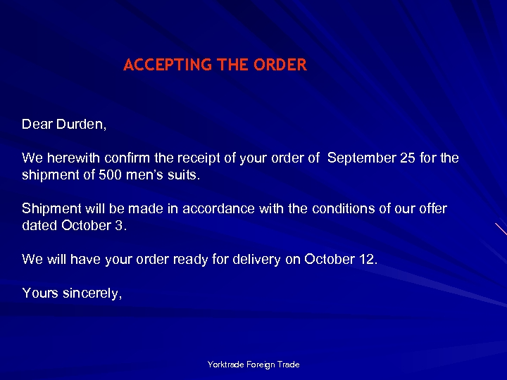 ACCEPTING THE ORDER Dear Durden, We herewith confirm the receipt of your order of
