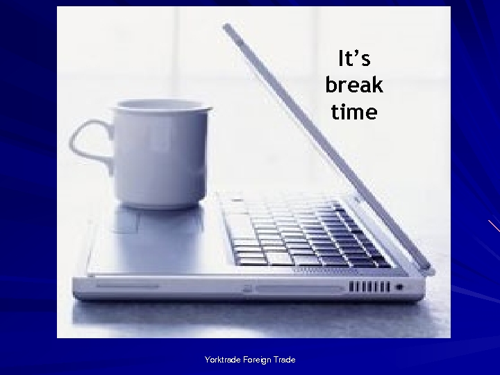 It's break time Yorktrade Foreign Trade